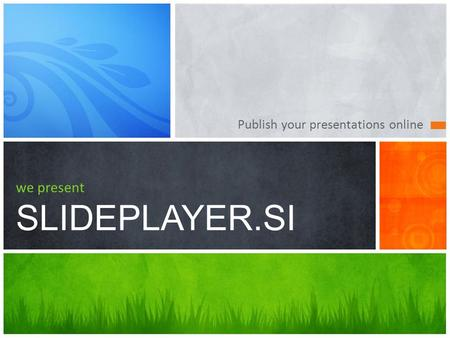 Publish your presentations online we present SLIDEPLAYER.SI.