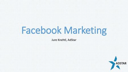 Facebook Marketing Jure Knehtl, AdStar.