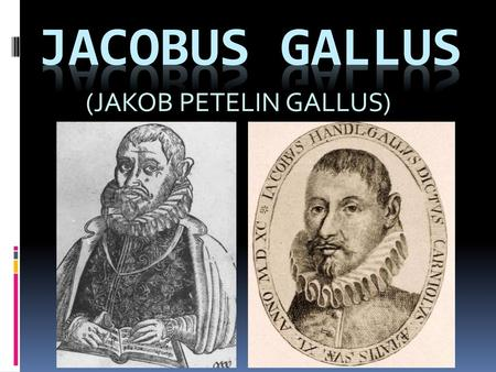 (JAKOB PETELIN GALLUS)